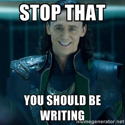 "Meme of Loki smiling from Marvel's Avengers Assemble with the caption ""Stop that, you should be writing""."